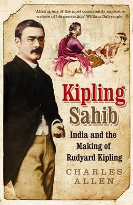 Kipling Sahib: India and the Making of Rudyard Kipling. Charles Allen 9780316726559