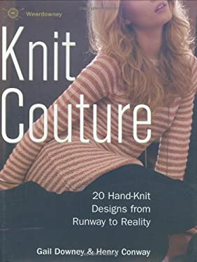 Knit Couture: 20 Hand-Knit Designs from Runway to Reality 9780312375805