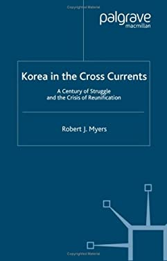 Korea in the Cross Currents: A Century of Struggle and the Crisis of Reunification 9780312238155