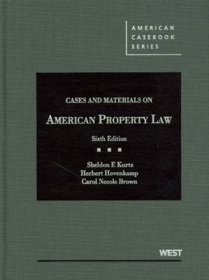 Kurtz, Hovenkamp, and Brown's Cases and Materials on American Property Law, 6th 9780314265357