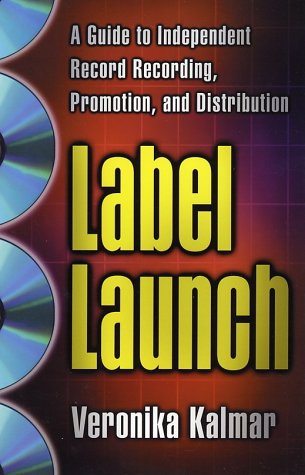 Label Launch: A Guide to Independent Record Recording, Promotion, and Distribution 9780312263508