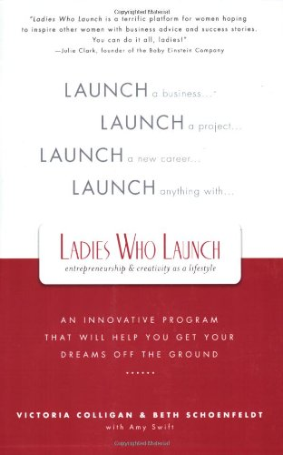 Ladies Who Launch: An Innovative Program That Will Help You Get Your Dreams Off the Ground 9780312359553
