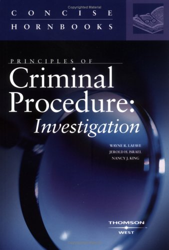 Lafave, Israel and King's Principles of Criminal Procedure: Investigation (Concise Hornbook Series) 9780314152138
