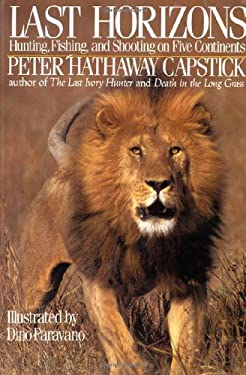 Last Horizons: Hunting, Fishing & Shooting on Five Continents 9780312025359