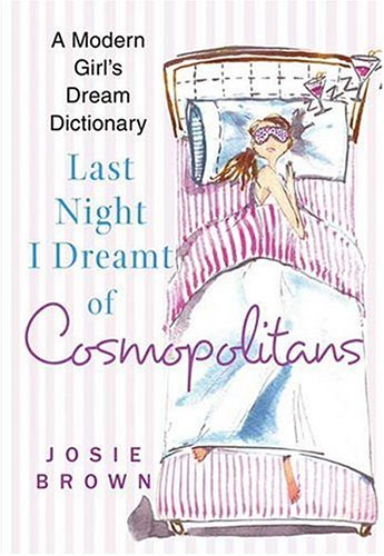 Last Night I Dreamt of Cosmopolitans: A Modern Girl's Dream Dictionary 9780312340575