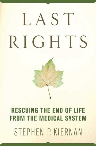 Last Rights: Rescuing the End of Life from the Medical System 9780312342241