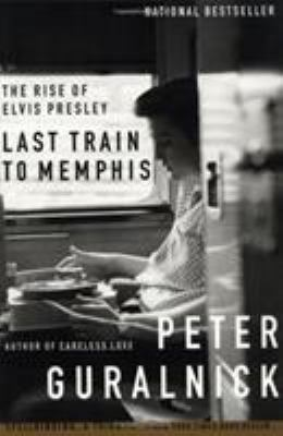 Last Train to Memphis: The Rise of Elvis Presley 9780316332255