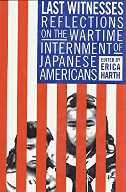 Last Witnesses: Reflections on the Wartime Internment of Japanese Americans 9780312221997