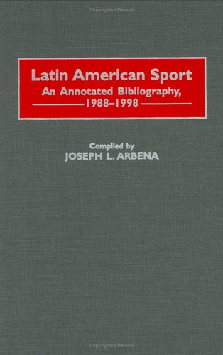 Latin American Sport: An Annotated Bibliography, 1988-1998 9780313296116