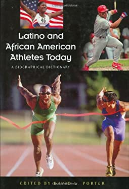Latino and African American Athletes Today : A Biographical Dictionary