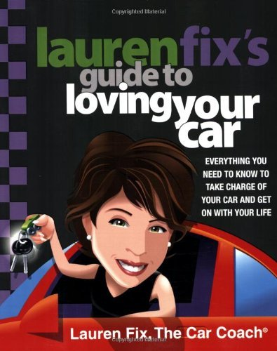 Lauren Fix's Guide to Loving Your Car: Everything You Need to Know to Take Charge of Your Car and Get on with Your Life 9780312370794