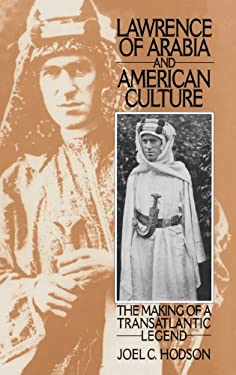 Lawrence of Arabia and American Culture: The Making of a Transatlantic Legend - Hodson, Joel C.