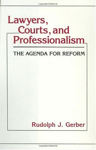 Lawyers, Courts, and Professionalism: The Agenda for Reform 9780313265679