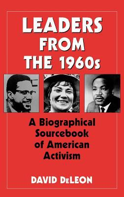 Leaders from the 1960s: A Biographical Sourcebook of American Activism 9780313274145