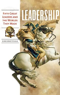 Leadership: Fifty Great Leaders and the Worlds They Made 9780313348143