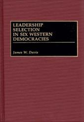 Leadership Selection in Six Western Democracies