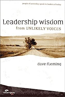 Leadership Wisdom from Unlikely Voices: People of Yesterday Speak to Leaders of Today 9780310258001