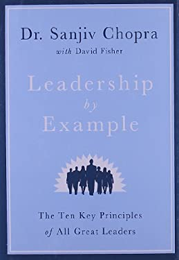 Leadership by Example: The Ten Key Principles of All Great Leaders 9780312594909