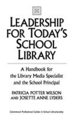 Leadership for Today's School Library: A Handbook for the Library Media Specialist and the School Principal 9780313313264
