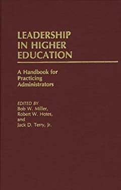 Leadership in Higher Education: A Handbook for Practicing Administrators 9780313222634