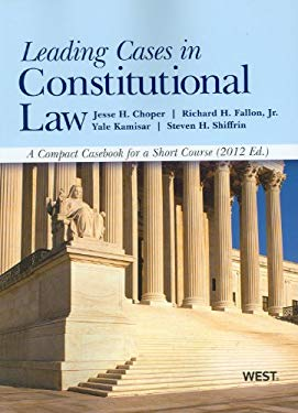 Leading Cases in Constitutional Law, a Compact Casebook for a Short Course, 2012 9780314281180