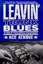 Leavin' Trunk Blues: A Nick Travers Mystery