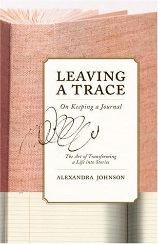 Leaving a Trace: On Keeping a Journal 9780316120203