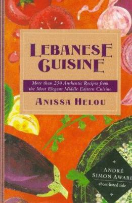 Lebanese Cuisine: More Than 250 Authentic Recipes from the Most Elegant Middle Eastern Cuisine 9780312131111