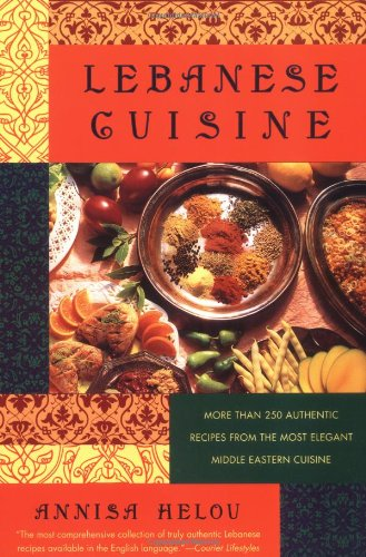 Lebanese Cuisine: More Than 250 Authentic Recipes from the Most Elegant Middle Eastern Cuisine 9780312187354