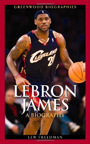 Lebron James: A Biography 9780313343612