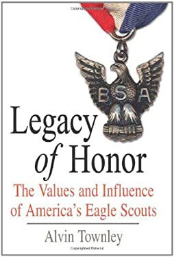 Legacy of Honor: The Values and Influence of America's Eagle Scouts 9780312366537