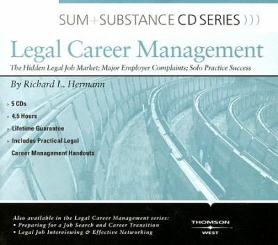 Legal Career Management: The Hidden Legal Job Market; Major Employer Complaints; Solo Practice Success 9780314189455