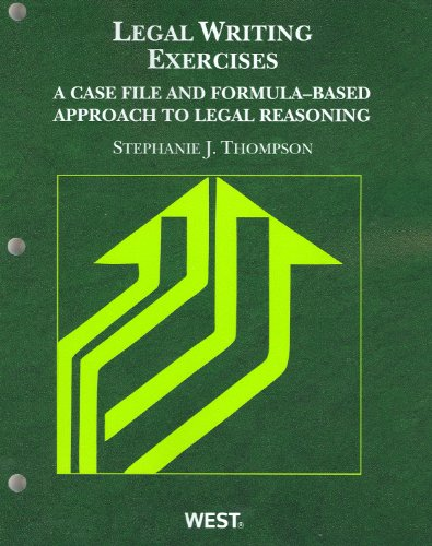 Thompson's Legal Writing Exercises: A Case File and Formula-Based Approach to Legal Reasoning 9780314263957