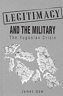 Legitimacy and the Military: The Yugoslav Crisis 9780312072094