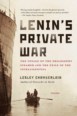 Lenin's Private War: The Voyage of the Philosophy Steamer and the Exile of the Intelligentsia 9780312427948