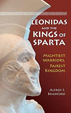 Leonidas and the Kings of Sparta: Mightiest Warriors, Fairest Kingdom 9780313385988