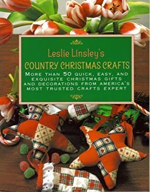 Leslie Linsley's Country Christmas Crafts: More Than 50 Quick-And-Easy Projects to Make for Holiday Gifts, Decorations, Stockings, and Tree Ornaments 9780312135355