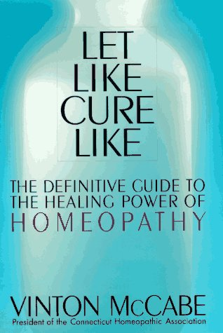 Let Like Cure Like: Definitive Guide to the Healing Powers of Homeopathy 9780312155667