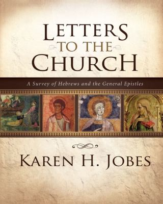 Letters to the Church: A Survey of Hebrews and the General Epistles 9780310267386
