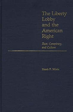 The Liberty Lobby and the American Right: Race, Conspiracy, and Culture