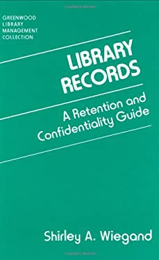 Library Records: A Retention and Confidentiality Guide 9780313284083