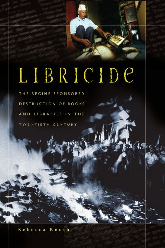 Libricide: The Regime-Sponsored Destruction of Books and Libraries in the Twentieth Century 9780313361487