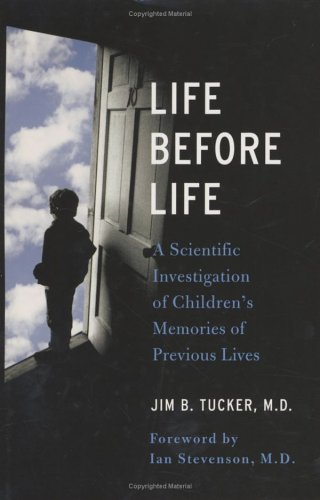 Life Before Life: A Scientific Investigation of Children's Memories of Previous Lives 9780312321376