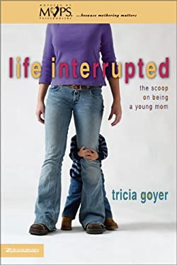 Life Interrupted: The Scoop on Being a Young Mom 9780310253167
