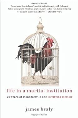Life in a Marital Institution: Twenty Years of Monogamy in One Terrifying Memoir 9780312607289