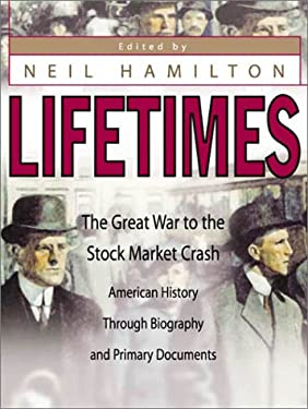 Lifetimes: The Great War to the Stock Market Crash--American History Through Biography and Primary Documents 9780313317996
