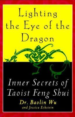 Lighting the Eye of the Dragon: Inner Secrets of Taoist Feng Shui 9780312254971