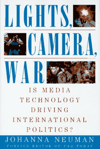 Lights, Camera, War: Is Media Technology Driving International Politics 9780312140045