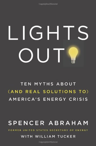 Lights Out!: Ten Myths about (and Real Solutions To) America's Energy Crisis 9780312570217