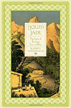 Liquid Jade: The Story of Tea from East to West 9780312333287